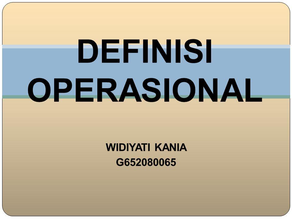 WIDIYATI KANIA G652080065 DEFINISI OPERASIONAL