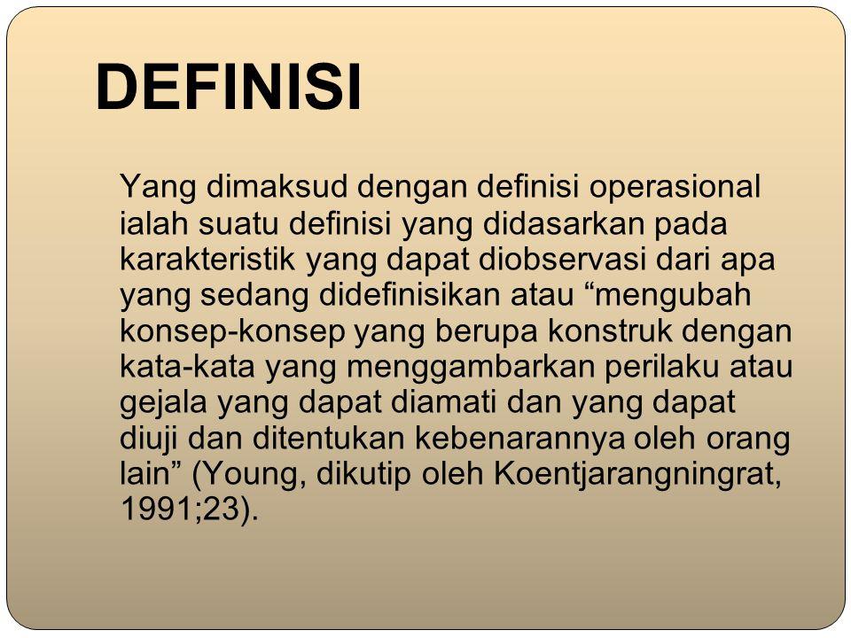 DEFINISI Yang dimaksud dengan definisi operasional ialah suatu definisi yang didasarkan pada karakteristik yang dapat diobservasi dari apa yang sedang