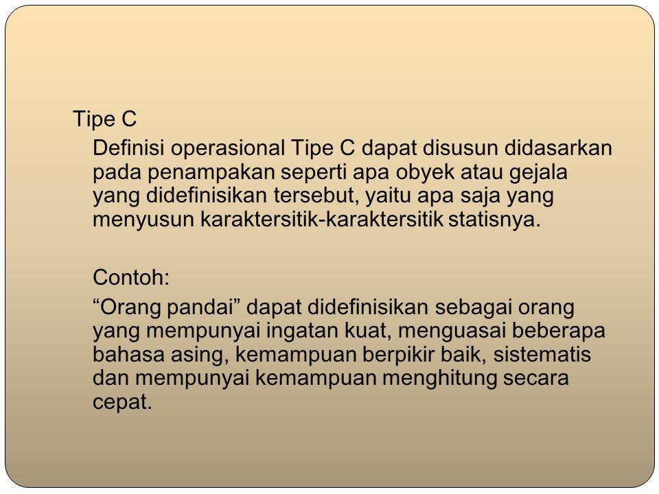 Tipe C Definisi operasional Tipe C dapat disusun didasarkan pada penampakan seperti apa obyek atau gejala yang didefinisikan tersebut, yaitu apa saja