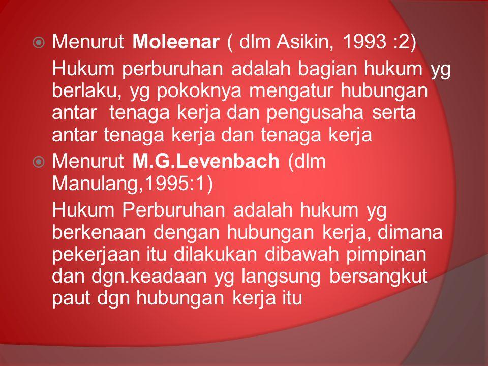  Menurut Moleenar ( dlm Asikin, 1993 :2) Hukum perburuhan adalah bagian hukum yg berlaku, yg pokoknya mengatur hubungan antar tenaga kerja dan pengus