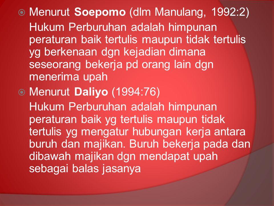  Menurut Soepomo (dlm Manulang, 1992:2) Hukum Perburuhan adalah himpunan peraturan baik tertulis maupun tidak tertulis yg berkenaan dgn kejadian dima