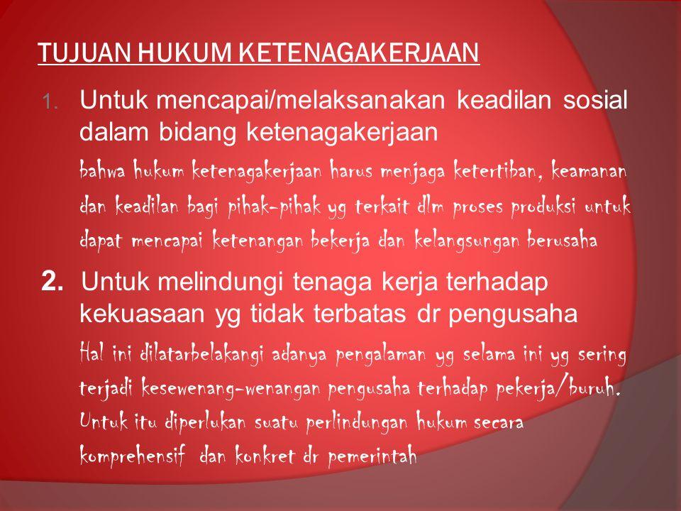 TUJUAN HUKUM KETENAGAKERJAAN 1. Untuk mencapai/melaksanakan keadilan sosial dalam bidang ketenagakerjaan bahwa hukum ketenagakerjaan harus menjaga ket
