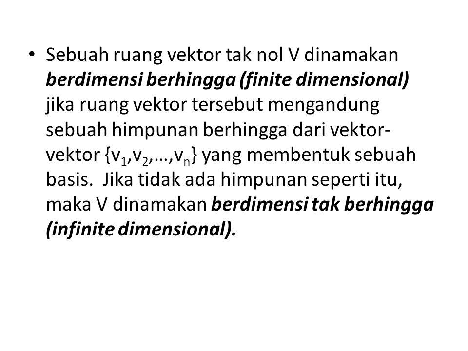 Sebuah ruang vektor tak nol V dinamakan berdimensi berhingga (finite dimensional) jika ruang vektor tersebut mengandung sebuah himpunan berhingga dari