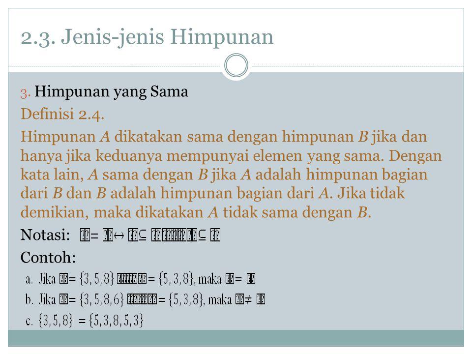 2.3.Jenis-jenis Himpunan 3. Himpunan yang Sama Definisi 2.4.