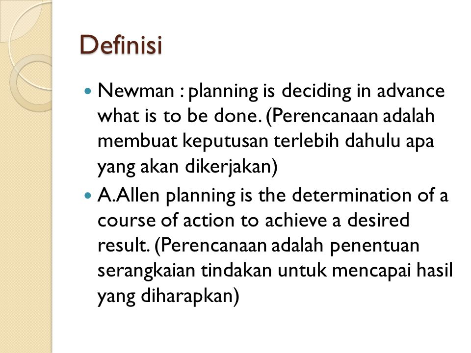 Definisi Newman : planning is deciding in advance what is to be done.