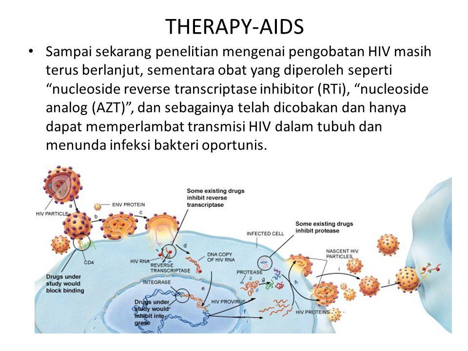 """THERAPY-AIDS Sampai sekarang penelitian mengenai pengobatan HIV masih terus berlanjut, sementara obat yang diperoleh seperti """"nucleoside reverse trans"""