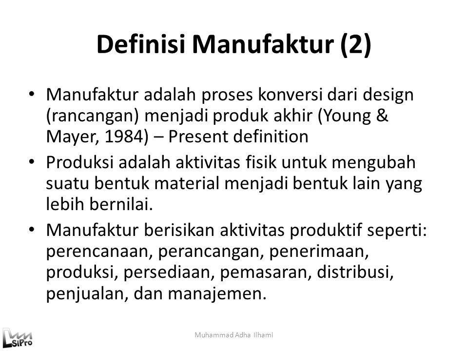 """Definisi Manufaktur (1) Asal kata manufaktur adalah """"manufactum"""" berarti """"make thing by hand"""" A Series of interrelated activities and operations invol"""
