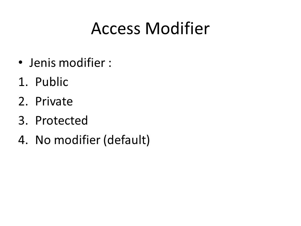 Access Modifier Jenis modifier : 1.Public 2.Private 3.Protected 4.No modifier (default)