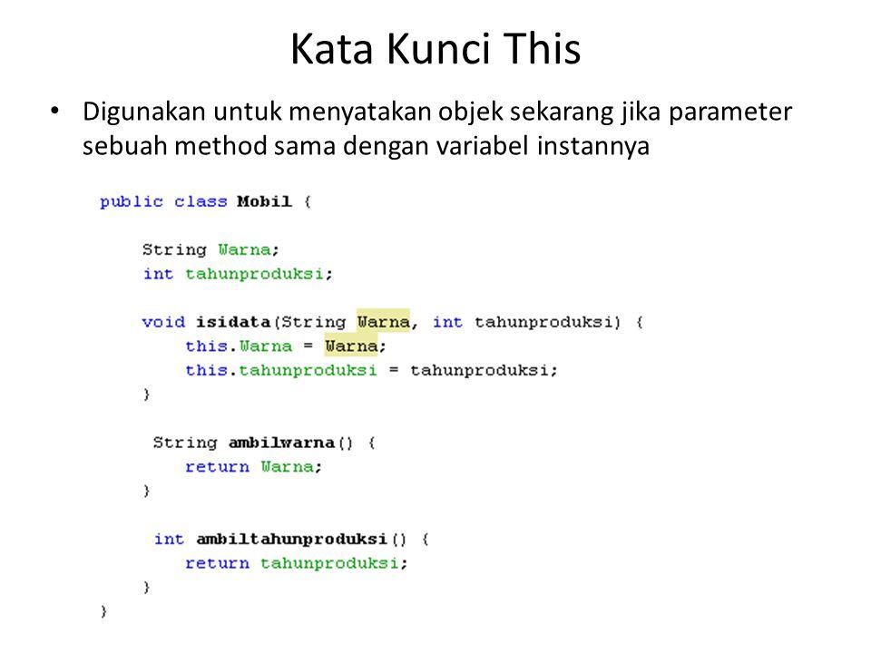 Kata Kunci This Digunakan untuk menyatakan objek sekarang jika parameter sebuah method sama dengan variabel instannya