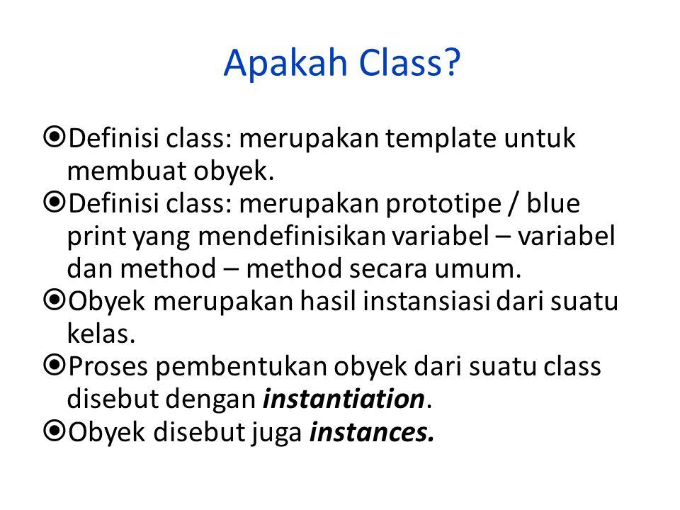 Apakah Class?  Definisi class: merupakan template untuk membuat obyek.  Definisi class: merupakan prototipe / blue print yang mendefinisikan variabe