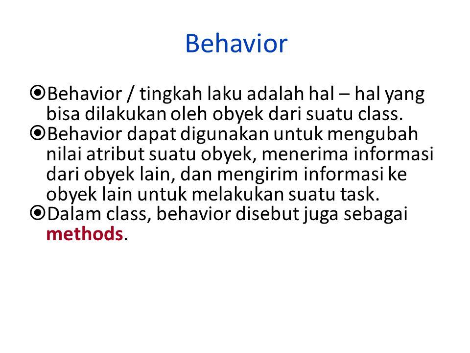 Behavior  Behavior / tingkah laku adalah hal – hal yang bisa dilakukan oleh obyek dari suatu class.  Behavior dapat digunakan untuk mengubah nilai a