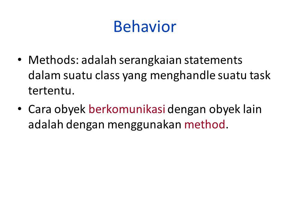 Behavior Methods: adalah serangkaian statements dalam suatu class yang menghandle suatu task tertentu. Cara obyek berkomunikasi dengan obyek lain adal