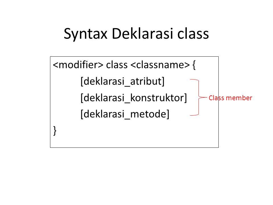Syntax Deklarasi class class { [deklarasi_atribut] [deklarasi_konstruktor] [deklarasi_metode] } Class member