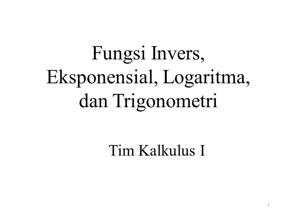 Fungsi Invers, Eksponensial, Logaritma, dan Trigonometri Tim Kalkulus I 1