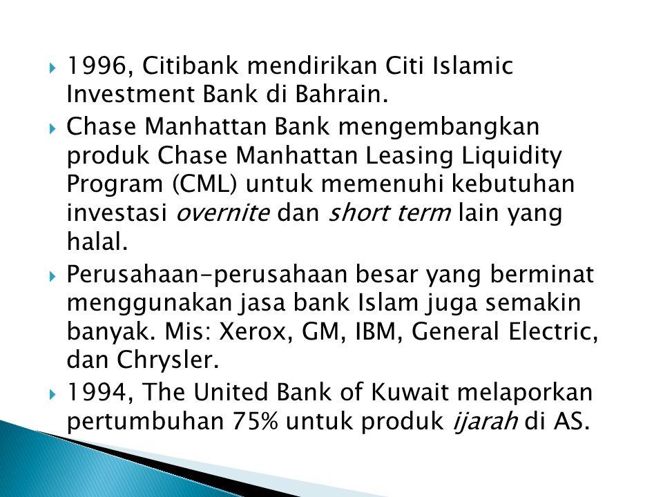  1996, Citibank mendirikan Citi Islamic Investment Bank di Bahrain.  Chase Manhattan Bank mengembangkan produk Chase Manhattan Leasing Liquidity Pro