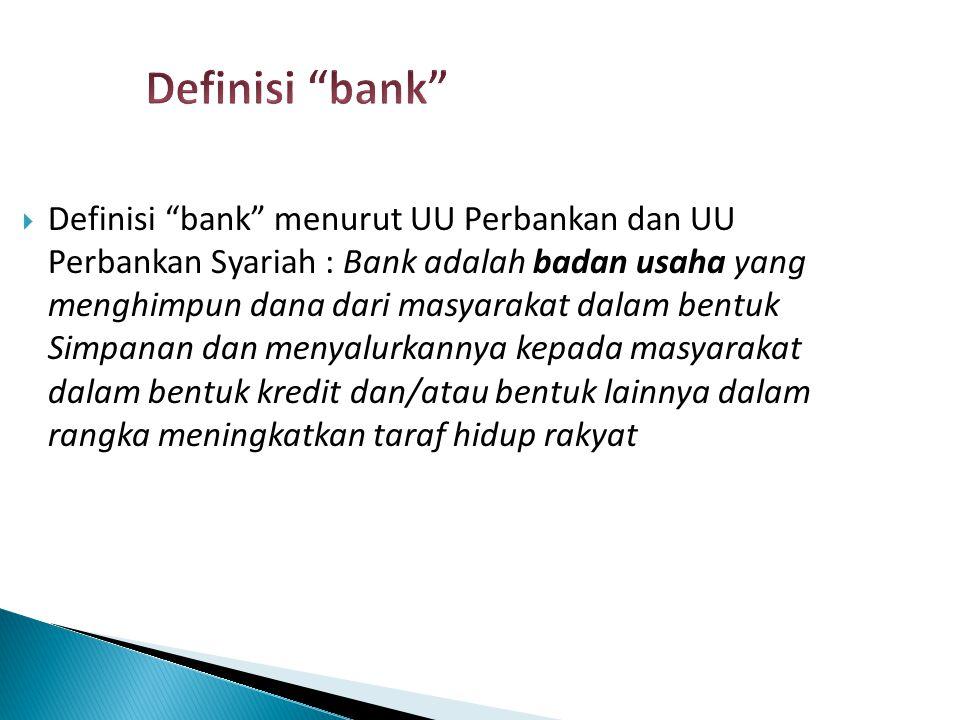 " Definisi ""bank"" menurut UU Perbankan dan UU Perbankan Syariah : Bank adalah badan usaha yang menghimpun dana dari masyarakat dalam bentuk Simpanan d"