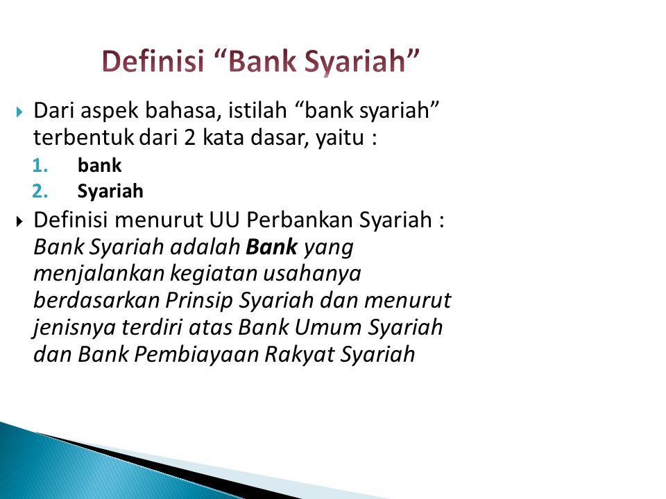 " Dari aspek bahasa, istilah ""bank syariah"" terbentuk dari 2 kata dasar, yaitu : 1.bank 2.Syariah  Definisi menurut UU Perbankan Syariah : Bank Syari"
