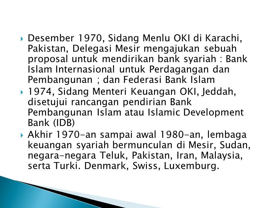  Desember 1970, Sidang Menlu OKI di Karachi, Pakistan, Delegasi Mesir mengajukan sebuah proposal untuk mendirikan bank syariah : Bank Islam Internasi