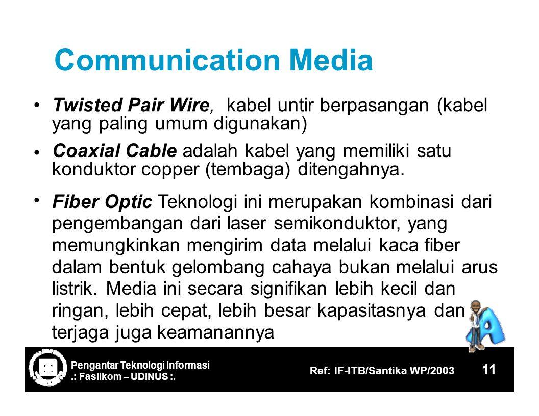 CommunicationMedia Twisted Pair Wire,kabel untir berpasangan (kabel yang paling umum digunakan) Coaxial Cable adalah kabel yang memiliki satu konduktor copper (tembaga) ditengahnya.