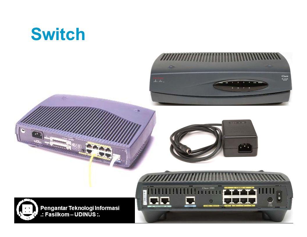 Ref: IF-ITB/Santika WP/2003 22 Switch Pengantar Teknologi Informasi.: Fasilkom – UDINUS :.