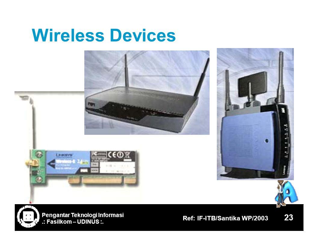 WirelessDevices 23 Ref: IF-ITB/Santika WP/2003.: Fasilkom – UDINUS :. Pengantar Teknologi Informasi