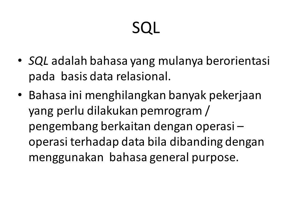 SQL SQL adalah bahasa yang mulanya berorientasi pada basis data relasional. Bahasa ini menghilangkan banyak pekerjaan yang perlu dilakukan pemrogram /