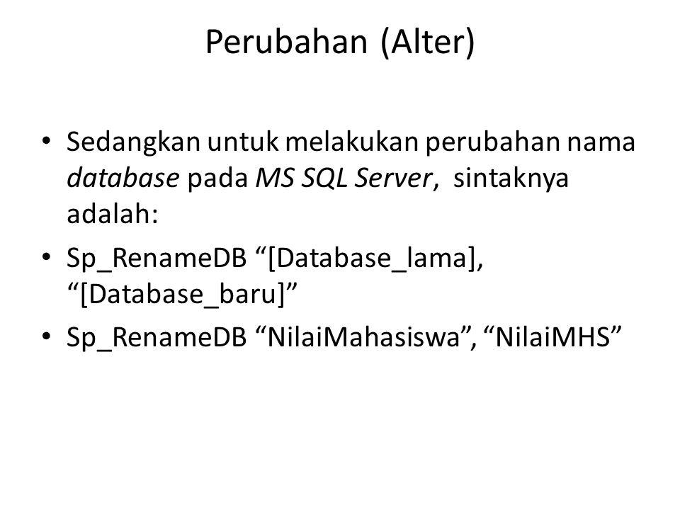 """Perubahan (Alter) Sedangkan untuk melakukan perubahan nama database pada MS SQL Server, sintaknya adalah: Sp_RenameDB """"[Database_lama], """"[Database_bar"""