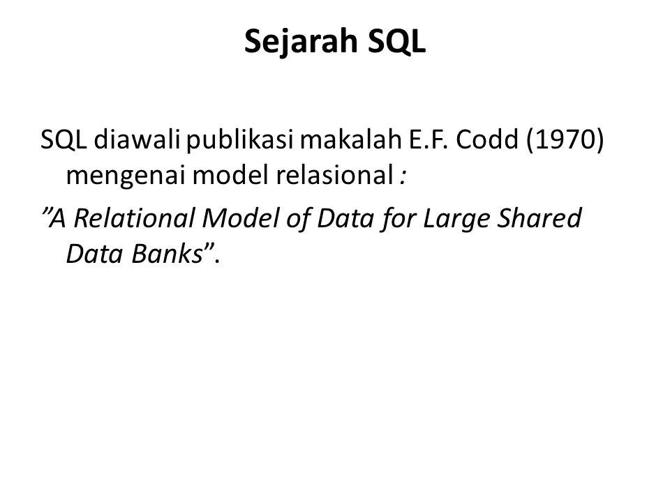 """Sejarah SQL SQL diawali publikasi makalah E.F. Codd (1970) mengenai model relasional : """"A Relational Model of Data for Large Shared Data Banks""""."""
