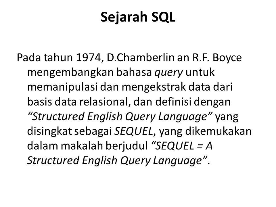 Sejarah SQL Pada tahun 1974, D.Chamberlin an R.F. Boyce mengembangkan bahasa query untuk memanipulasi dan mengekstrak data dari basis data relasional,