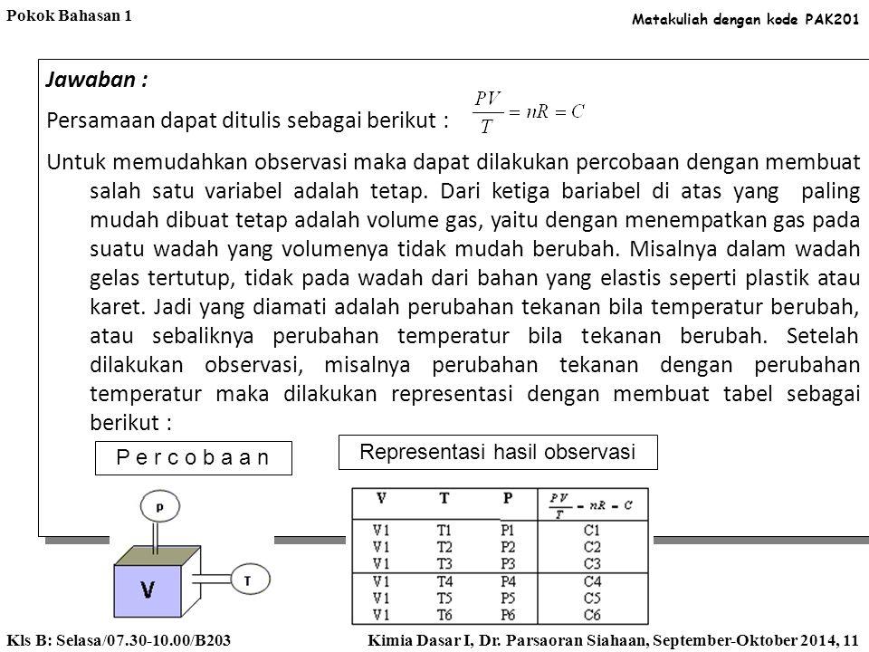 Bagaimana anda menerapkan metode saintifik untuk membuktikan kembali hukum gas ideal PV=nRT ? Analisis : Untuk menghasilkan ungkapan matematik PV=nRT