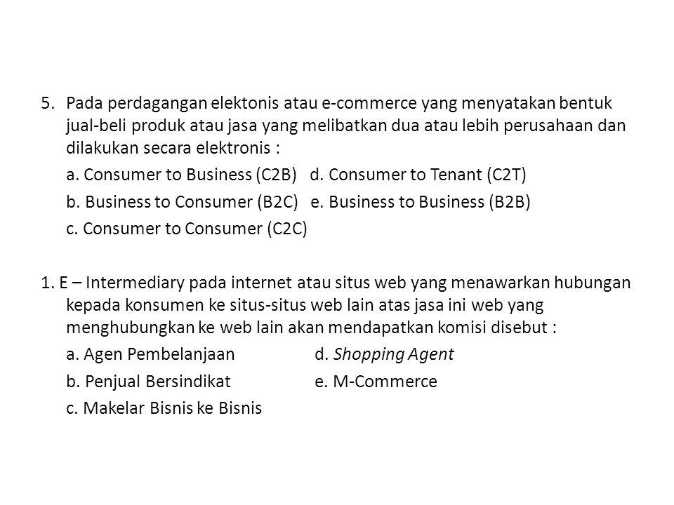 4. Pada perdagangan elektronis yang merupakan bentuk jual-beli produk atau jasa yang melibatkan perusahaan penjual dan konsumen akhir yang dilakukan s