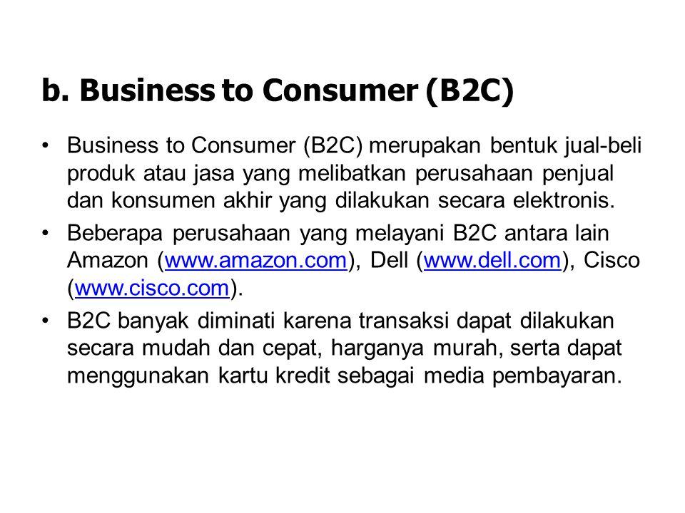 a. Business to Business (B2B) Business to Business (B2B) menyatakan bentuk jual- beli produk atau jasa yang melibatkan dua atau lebih perusahaan dan d