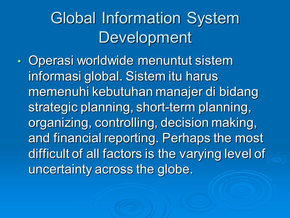 Global Information System Development Operasi worldwide menuntut sistem informasi global.