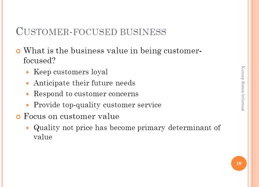 C USTOMER - FOCUSED BUSINESS What is the business value in being customer- focused.