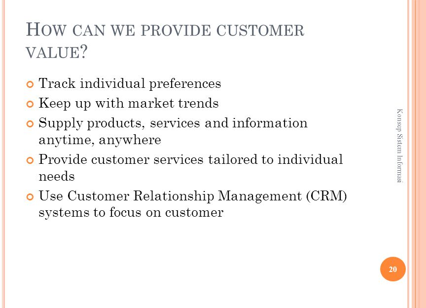 H OW CAN WE PROVIDE CUSTOMER VALUE .