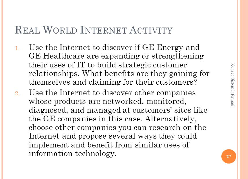 R EAL W ORLD I NTERNET A CTIVITY 1. Use the Internet to discover if GE Energy and GE Healthcare are expanding or strengthening their uses of IT to bui