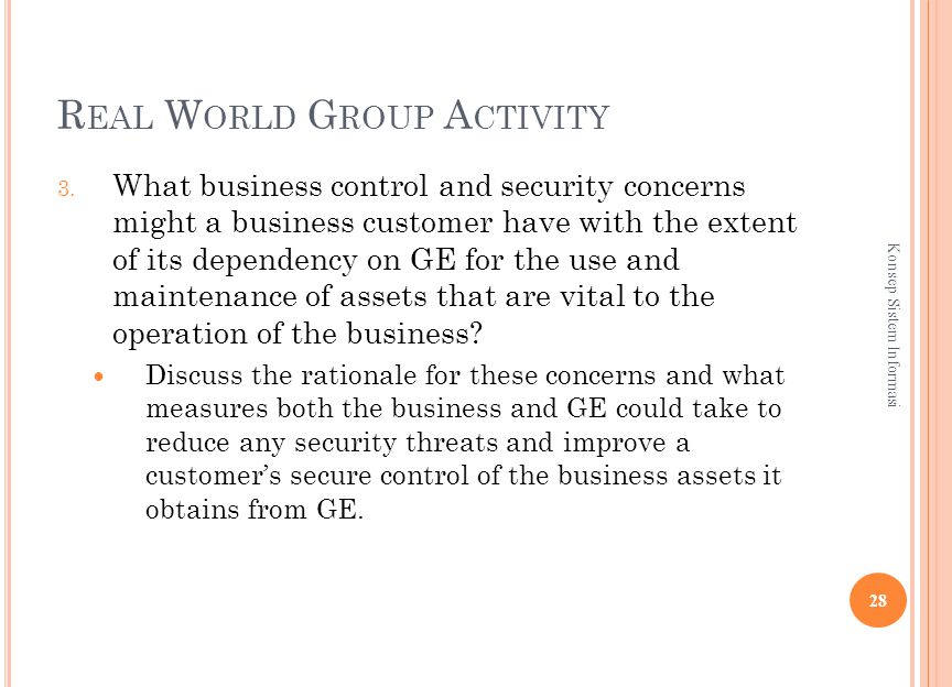 R EAL W ORLD G ROUP A CTIVITY 3. What business control and security concerns might a business customer have with the extent of its dependency on GE fo