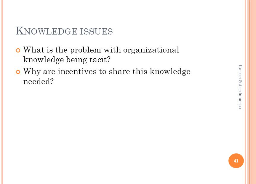 K NOWLEDGE ISSUES What is the problem with organizational knowledge being tacit.