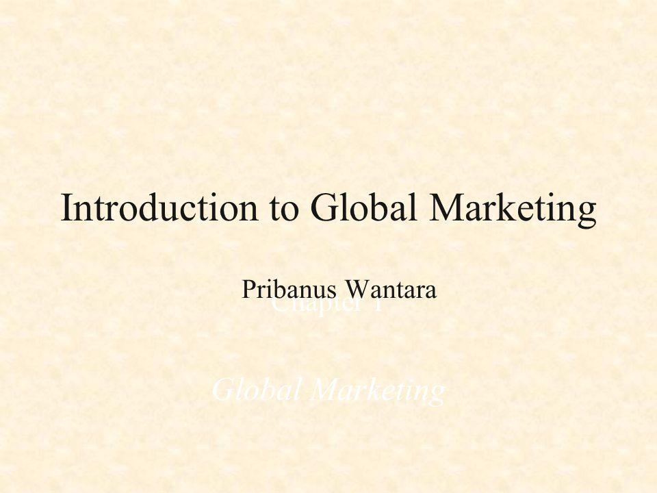 Introduction to Global Marketing Chapter 1 Global Marketing Pribanus Wantara