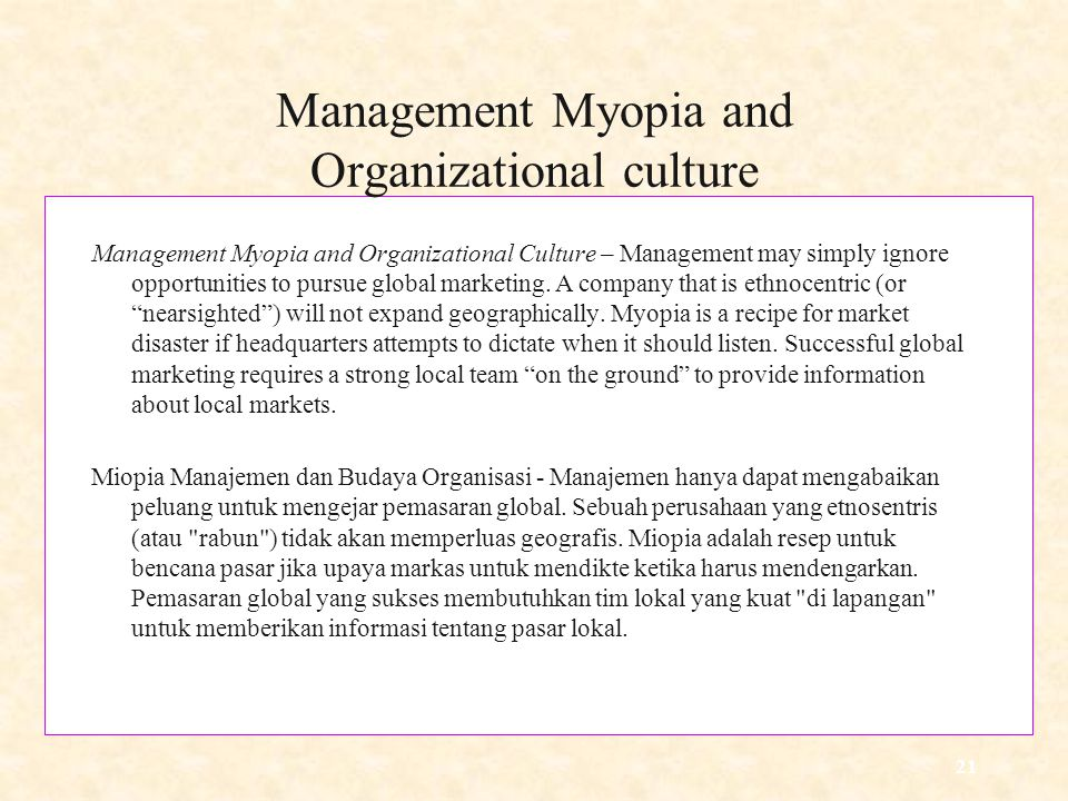 21 Management Myopia and Organizational culture Management Myopia and Organizational Culture – Management may simply ignore opportunities to pursue global marketing.