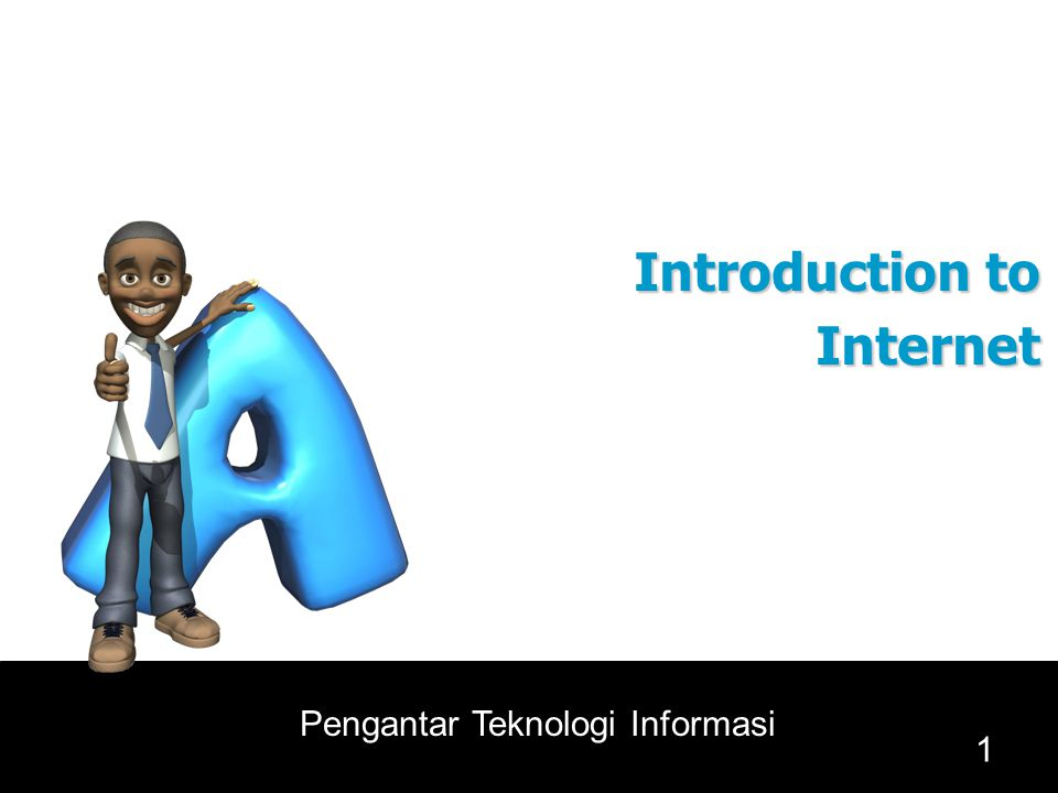 1 Pengantar Teknologi Informasi Introduction to Internet