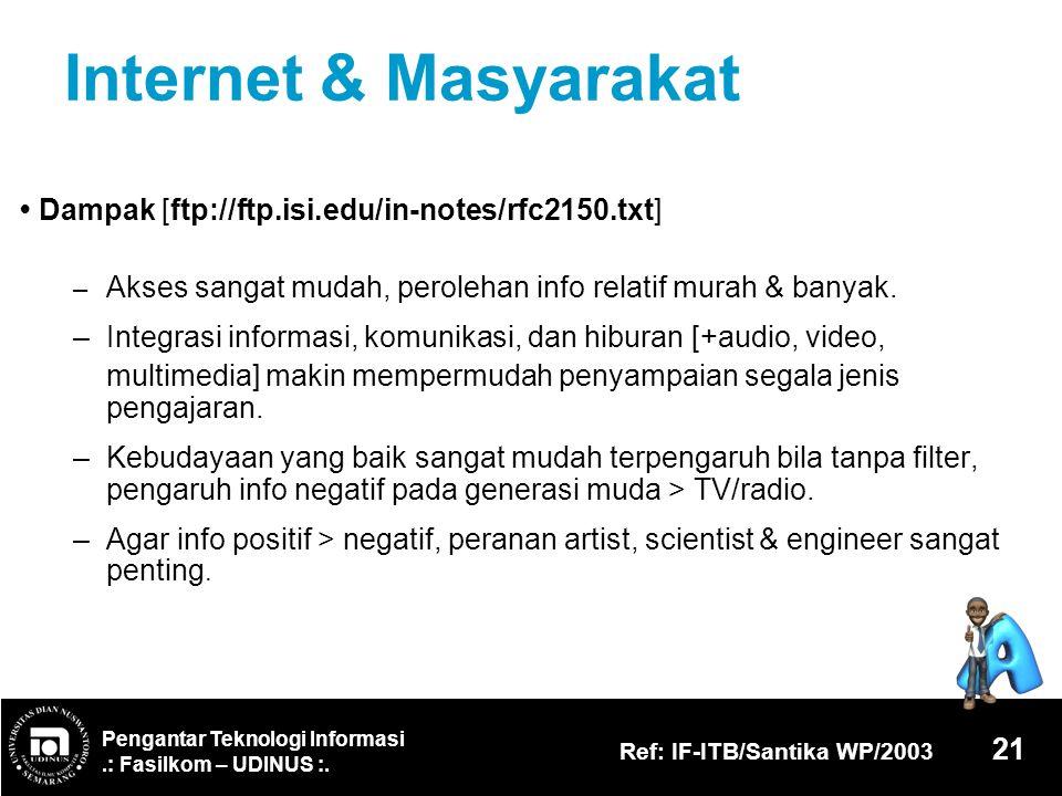 Pengantar Teknologi Informasi.: Fasilkom – UDINUS :. Ref: IF-ITB/Santika WP/2003 21 Internet & Masyarakat Dampak [ftp://ftp.isi.edu/in-notes/rfc2150.t