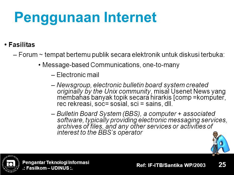 Pengantar Teknologi Informasi.: Fasilkom – UDINUS :. Ref: IF-ITB/Santika WP/2003 25 Penggunaan Internet Fasilitas – Forum ~ tempat bertemu publik seca