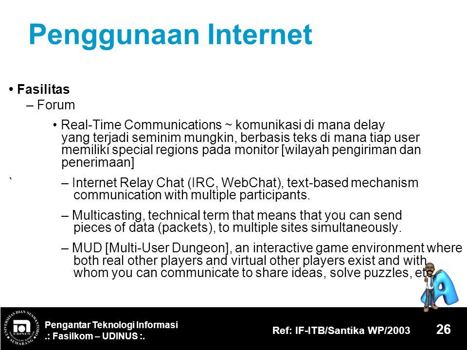 Pengantar Teknologi Informasi.: Fasilkom – UDINUS :. Ref: IF-ITB/Santika WP/2003 26 Penggunaan Internet Fasilitas – Forum Real-Time Communications ~ k