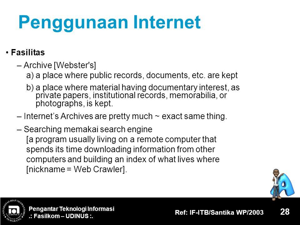 Pengantar Teknologi Informasi.: Fasilkom – UDINUS :. Ref: IF-ITB/Santika WP/2003 28 Penggunaan Internet Fasilitas – Archive [Webster's] a)a place wher
