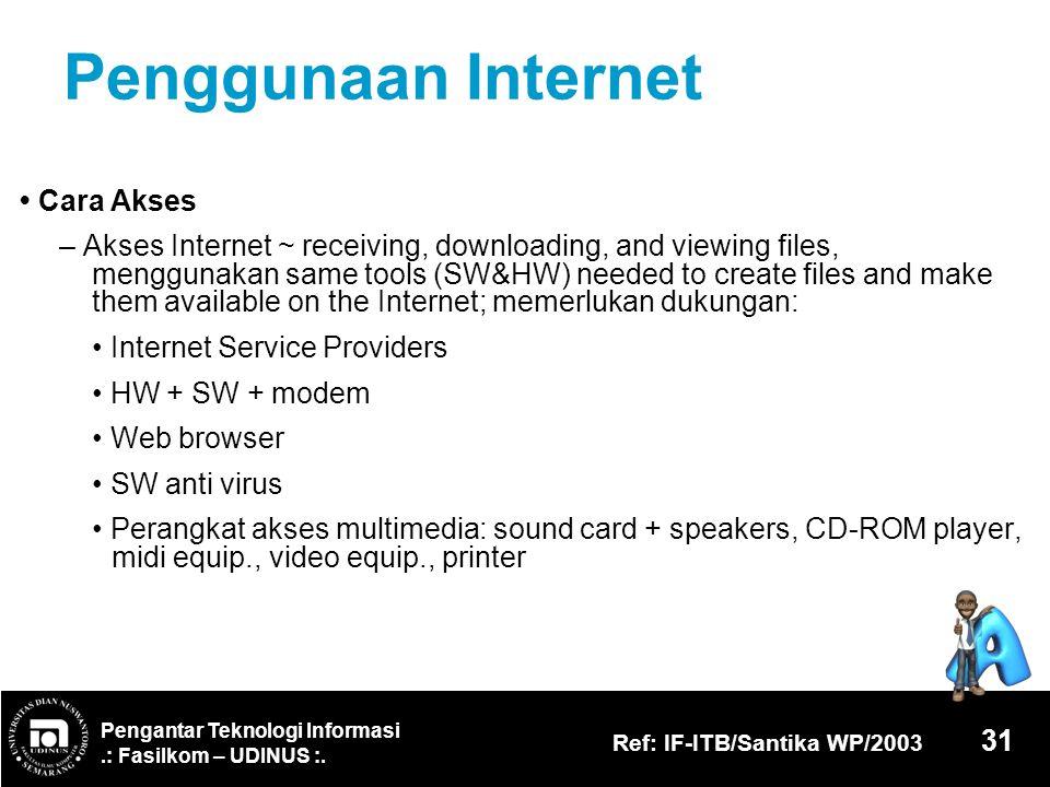 Pengantar Teknologi Informasi.: Fasilkom – UDINUS :. Ref: IF-ITB/Santika WP/2003 31 Penggunaan Internet Cara Akses – Akses Internet ~ receiving, downl