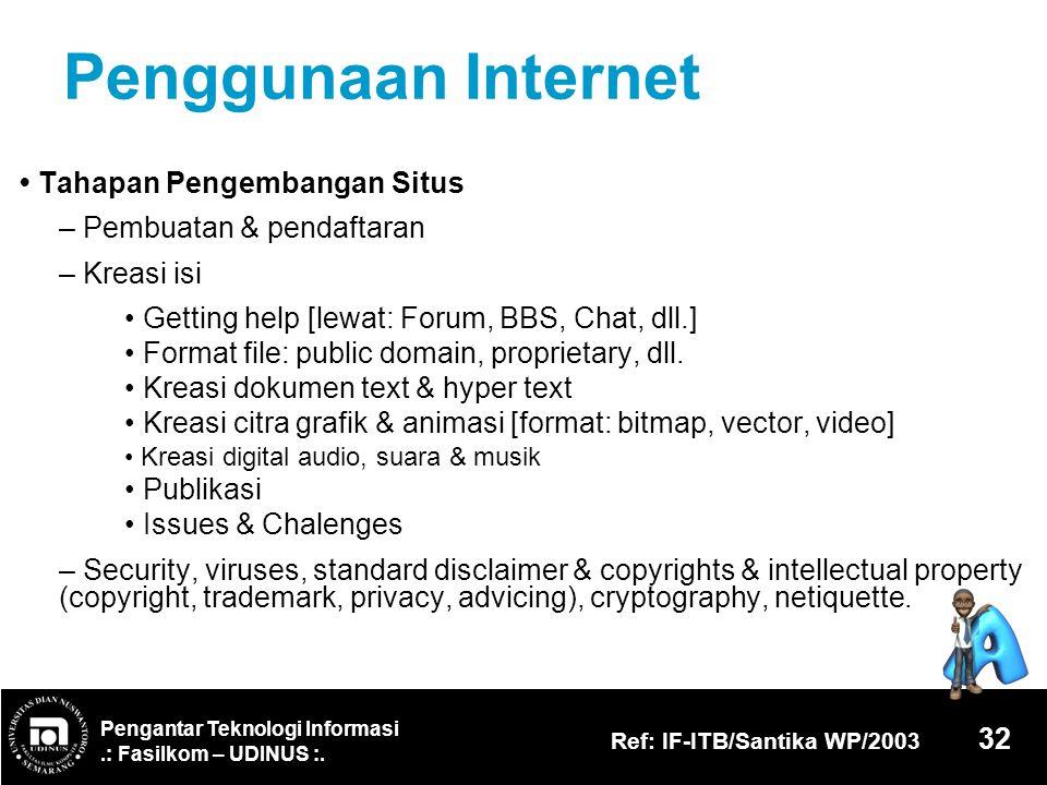Pengantar Teknologi Informasi.: Fasilkom – UDINUS :. Ref: IF-ITB/Santika WP/2003 32 Penggunaan Internet Tahapan Pengembangan Situs – Pembuatan & penda