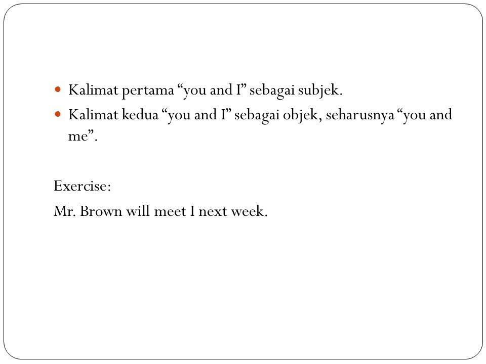 Kalimat pertama you and I sebagai subjek.