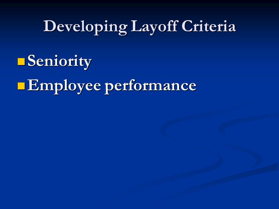 Developing Layoff Criteria Seniority Seniority Employee performance Employee performance