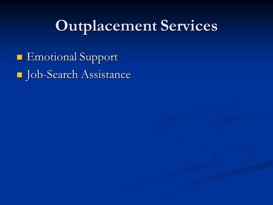 Outplacement Services Emotional Support Emotional Support Job-Search Assistance Job-Search Assistance
